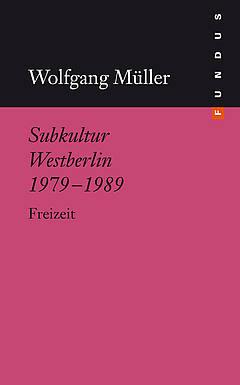 wolfgang müller buch subkultur westberlin 1979-1989